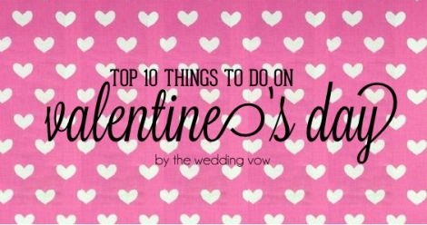 top 10 things to do on vday